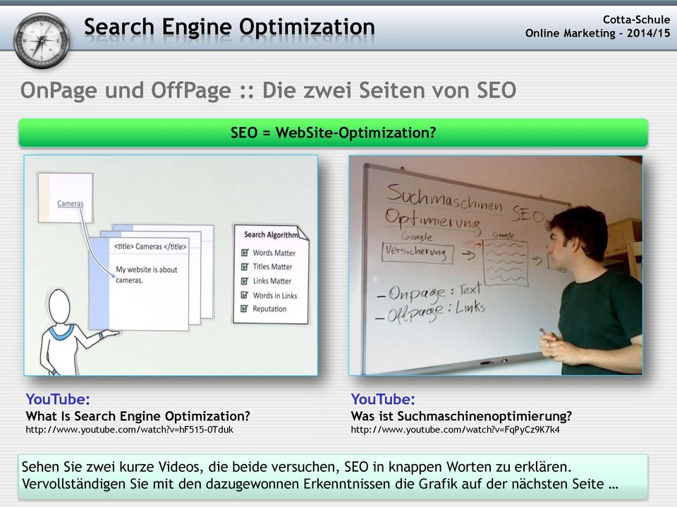 v=hf515-0tduk YouTube: Was ist Suchmaschinenoptimierung? http://www.youtube.com/watch?