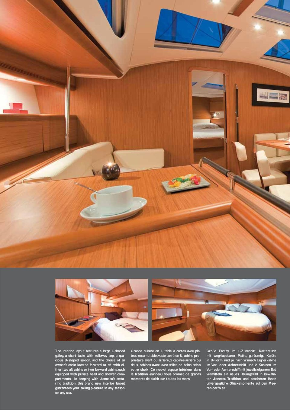 In keeping with Jeanneau s seafaring tradition, this brand new interior layout guarantees your sailing pleasure in any season, on any sea.