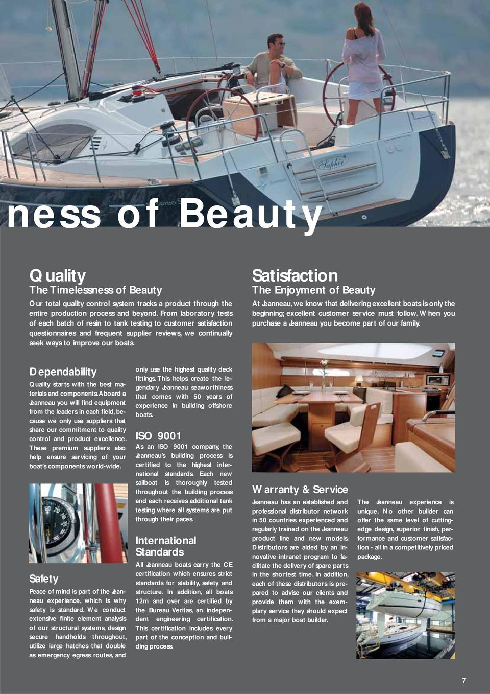 Satisfaction The Enjoyment of Beauty At Jeanneau, we know that delivering excellent boats is only the beginning; excellent customer service must follow.
