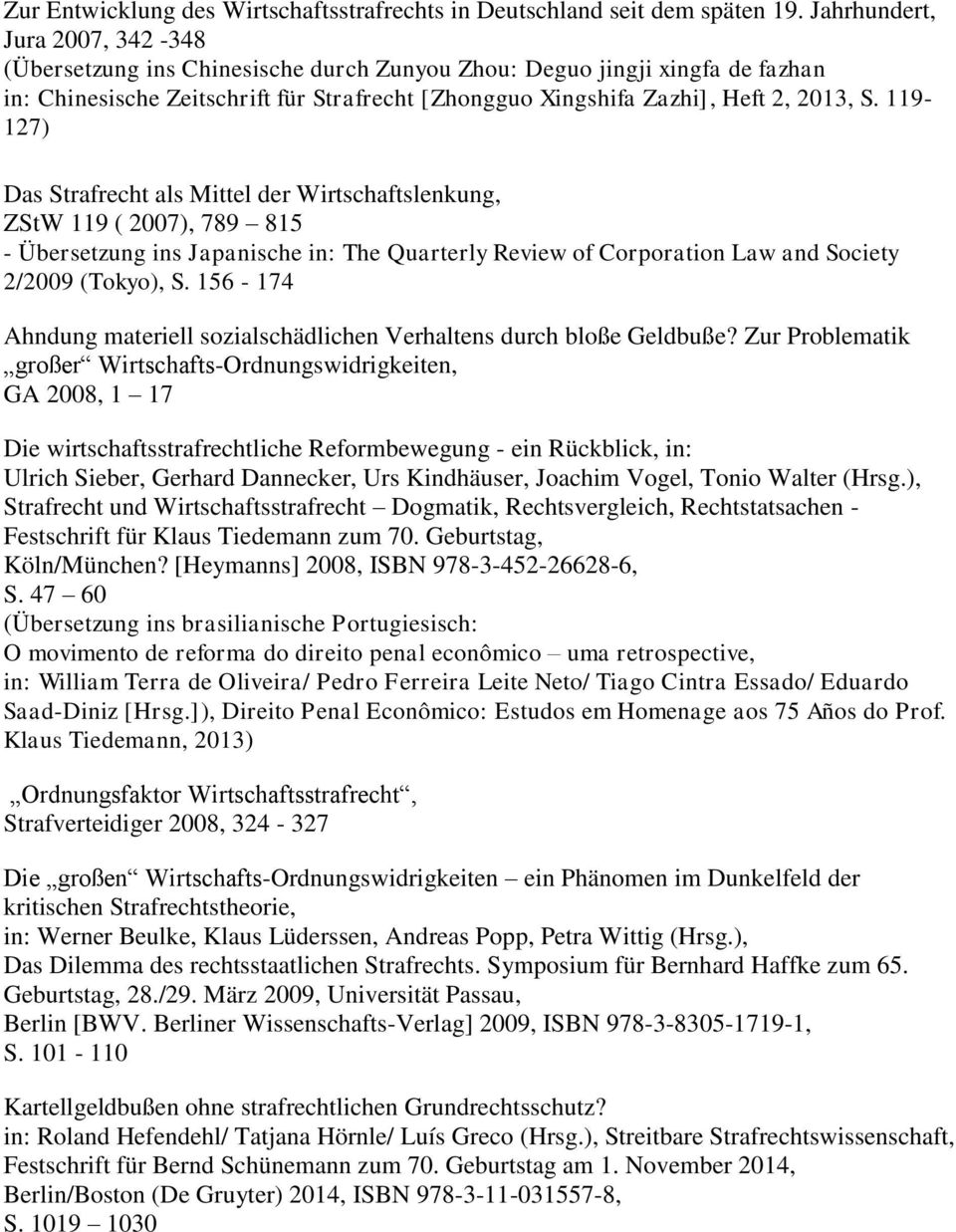 119-127) Das Strafrecht als Mittel der Wirtschaftslenkung, ZStW 119 ( 2007), 789 815 - Übersetzung ins Japanische in: The Quarterly Review of Corporation Law and Society 2/2009 (Tokyo), S.