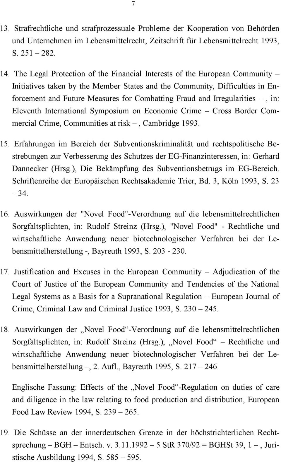 Fraud and Irregularities, in: Eleventh International Symposium on Economic Crime Cross Border Commercial Crime, Communities at risk, Cambridge 1993. 15.
