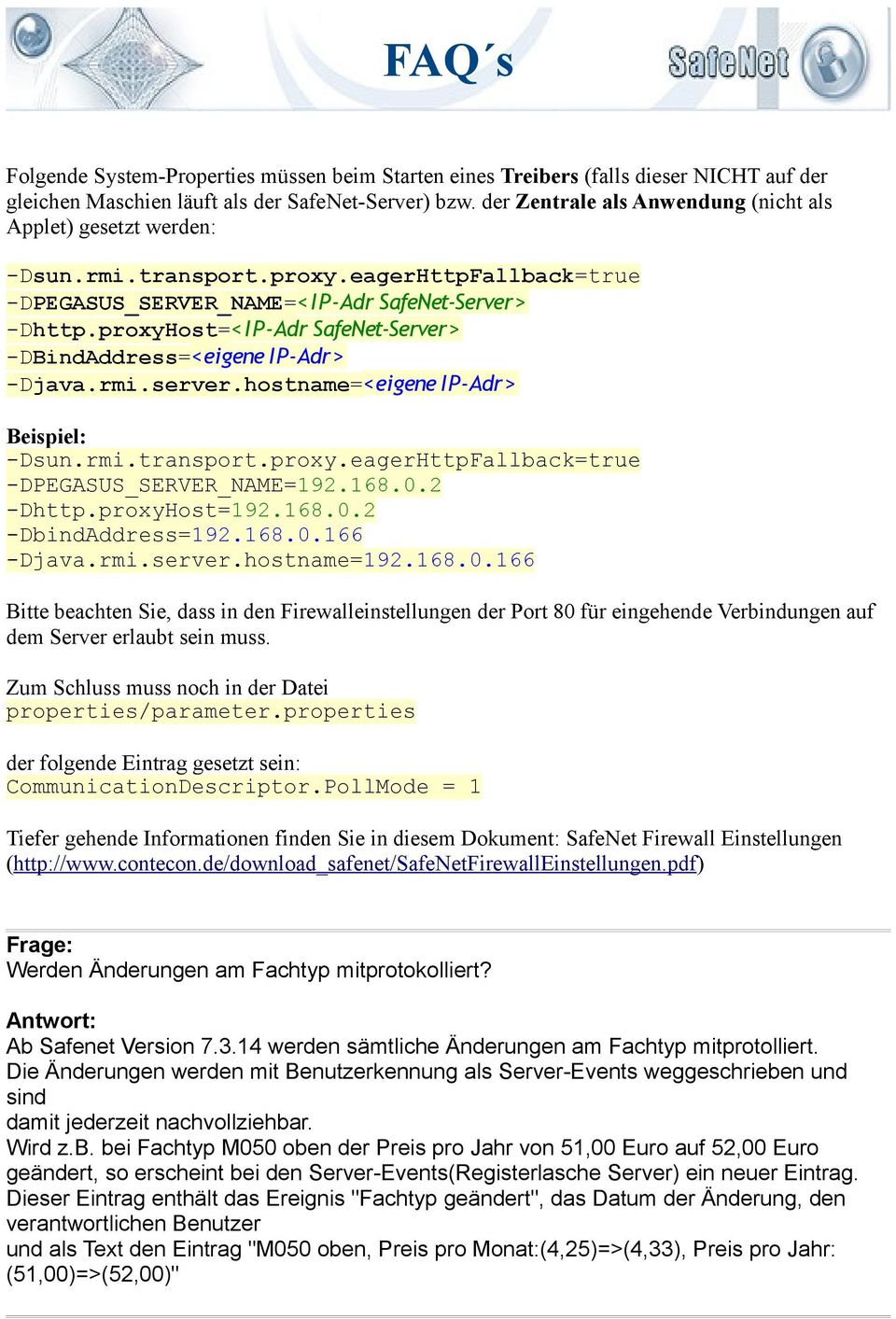 proxyHost=< IP-Adr SafeNet-Server> -DBindAddress=<eigene IP-Adr> -Djava.rmi.server.hostname=<eigene IP-Adr> Beispiel: -Dsun.rmi.transport.proxy.eagerHttpFallback=true -DPEGASUS_SERVER_NAME=192.168.0.