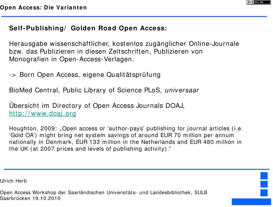 -> Born Open Access, eigene Qualitätsprüfung BioMed Central, Public Library of Science PLoS, universaar Übersicht im Directory of Open Access Journals DOAJ, http://www.doaj.