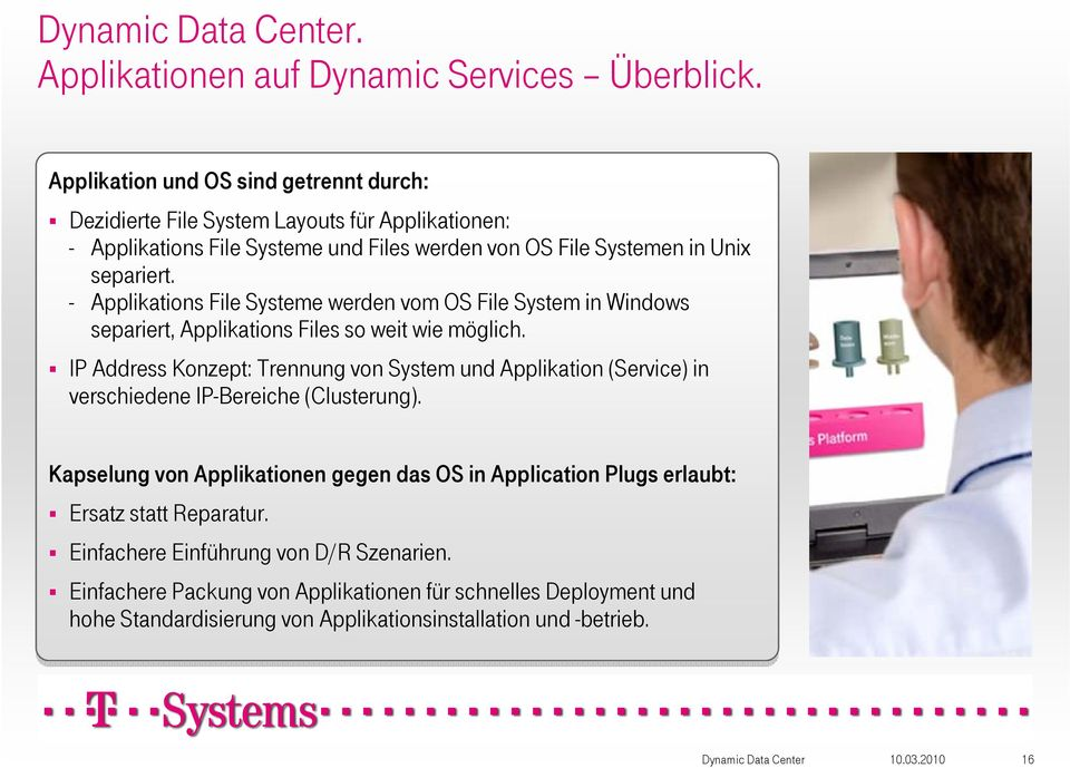 - Applikations File Systeme werden vom OS File System in Windows separiert, Applikations Files so weit wie möglich.