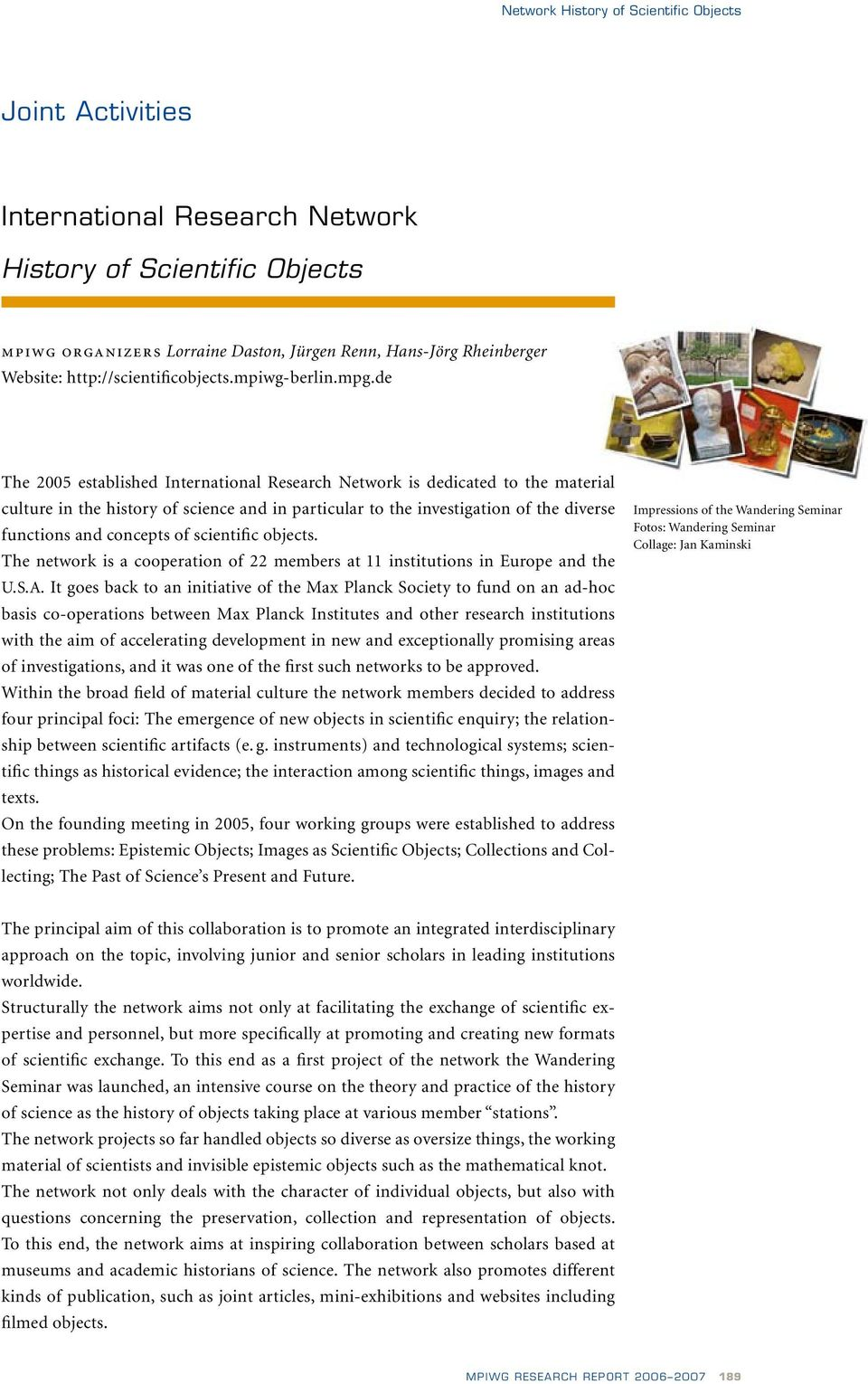 de The 2005 established International Research Network is dedicated to the material culture in the history of science and in particular to the investigation of the diverse functions and concepts of