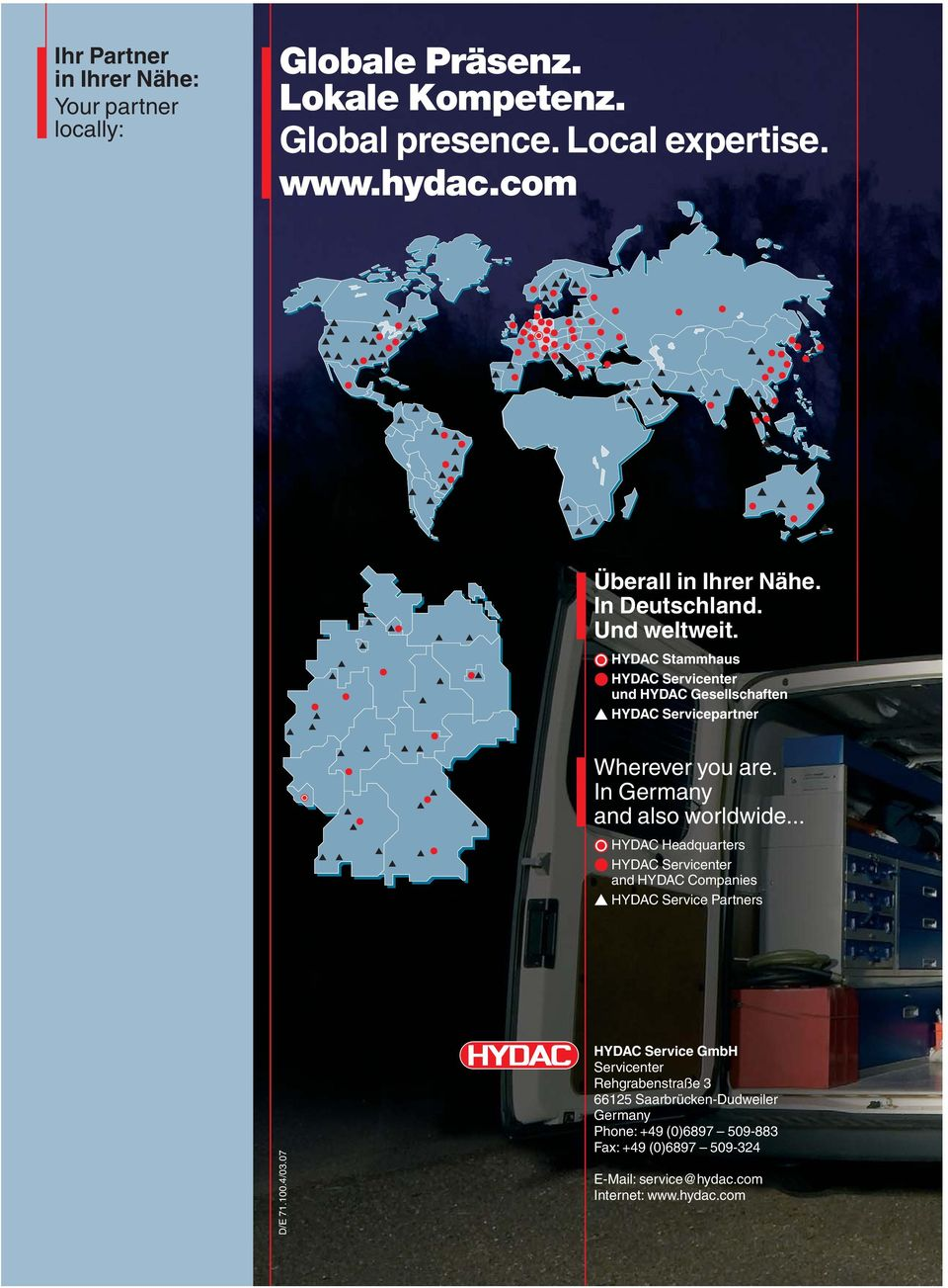 HYDAC Stammhaus HYDAC Servicenter und HYDAC Gesellschaften HYDAC Servicepartner Wherever you are. In Germany and also worldwide.
