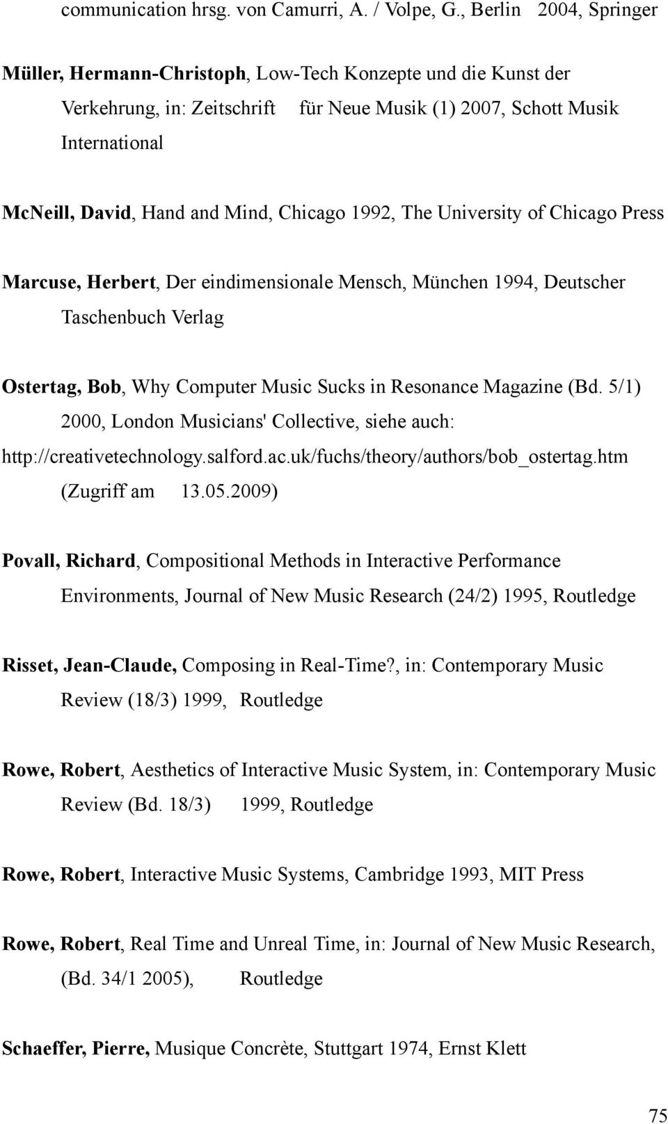 Chicago 1992, The University of Chicago Press Marcuse, Herbert, Der eindimensionale Mensch, München 1994, Deutscher Taschenbuch Verlag Ostertag, Bob, Why Computer Music Sucks in Resonance Magazine