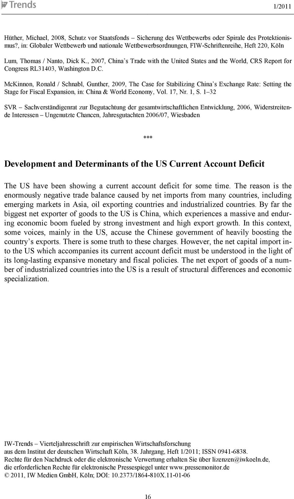 , 2007, China s Trade with the United States and the World, CRS Report for Congress RL31403, Washington D.C. McKinnon, Ronald / Schnabl, Gunther, 2009, The Case for Stabilizing China s Exchange Rate: Setting the Stage for Fiscal Expansion, in: China & World Economy, Vol.