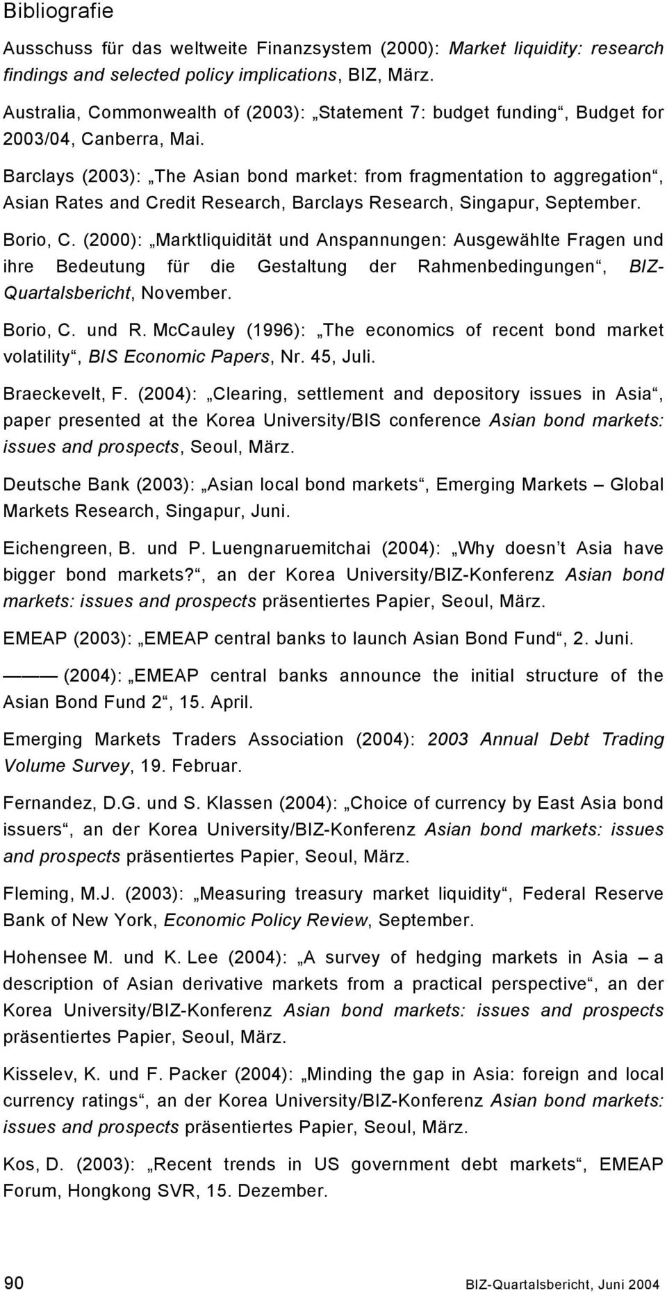 Barclays (2003): The Asian bond market: from fragmentation to aggregation, Asian Rates and Credit Research, Barclays Research, Singapur, September. Borio, C.