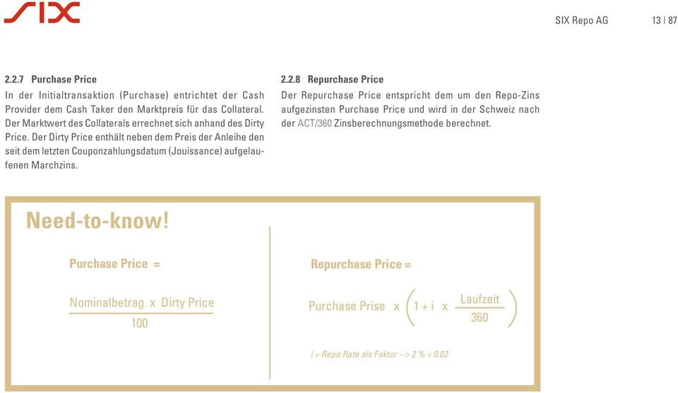 2.2.8 Repurchase Price Der Repurchase Price entspricht dem um den Repo-Zins aufgezinsten Purchase Price und wird in der Schweiz nach der ACT/360 Zinsberechnungsmethode berechnet. Need-to-know!