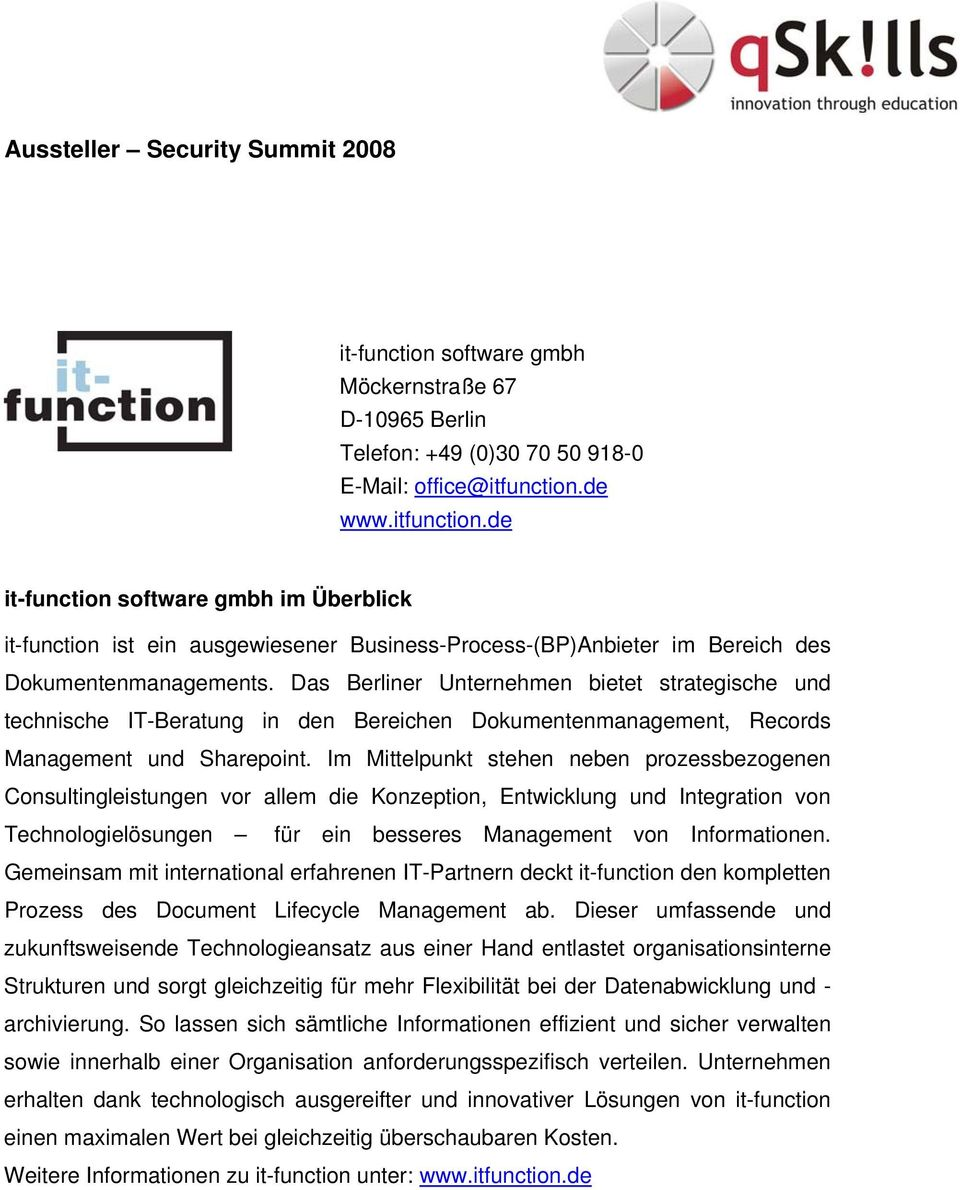 Das Berliner Unternehmen bietet strategische und technische IT-Beratung in den Bereichen Dokumentenmanagement, Records Management und Sharepoint.