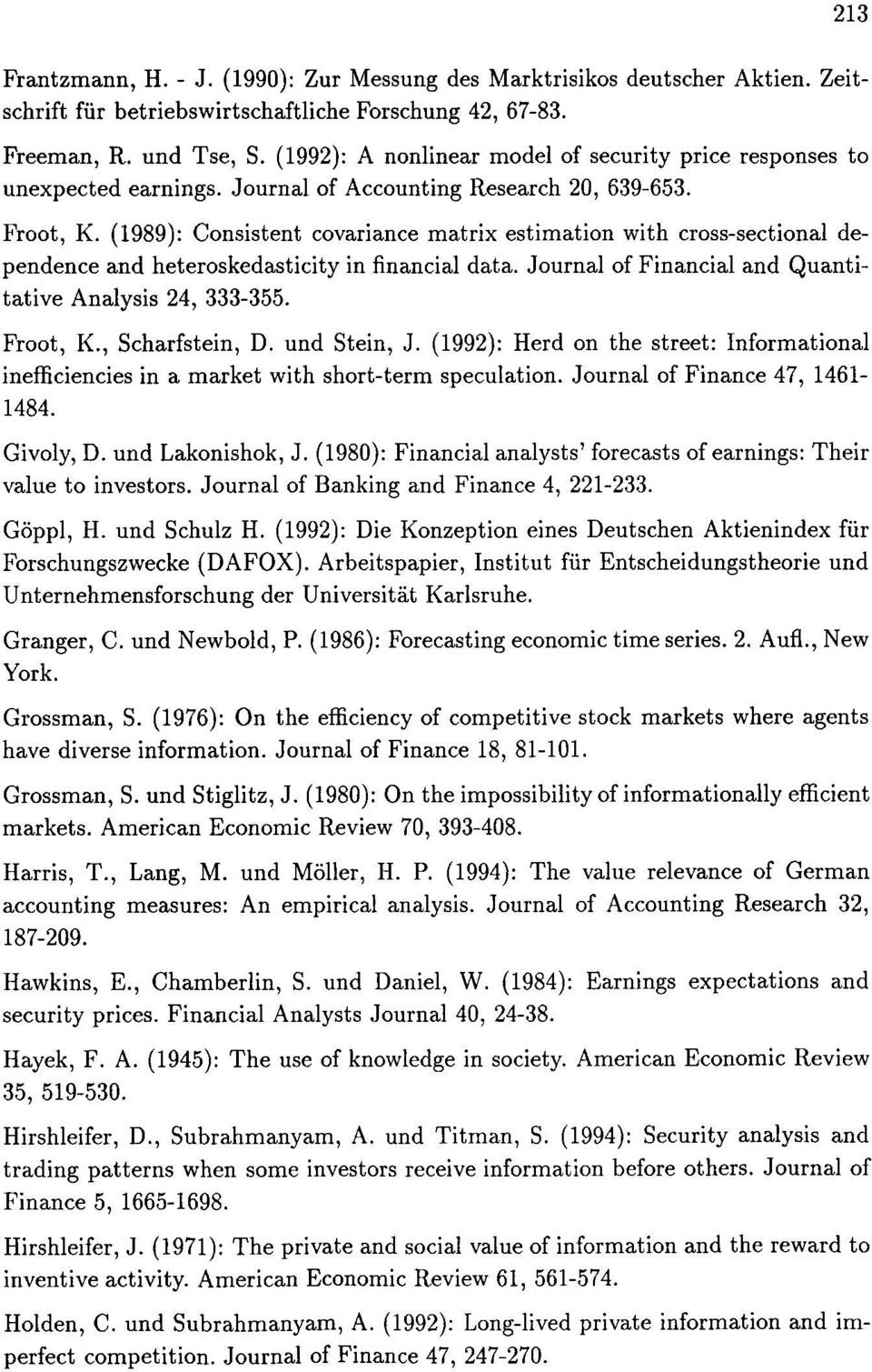 (1989): Consistent covariance matrix estimation with cross-sectional dependence and heteroskedasticity in financial data. Journal of Financial and Quantitative Analysis 24, 333-355. Froot, K.