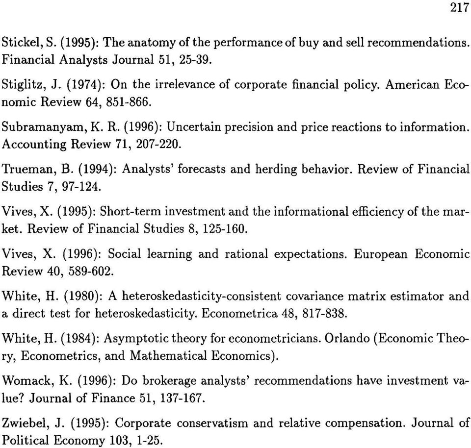 (1994): Analysts' forecasts and herding behavior. Review of Financial Studies 7, 97-124. Vives, X. (1995): Short-term investment and the informational efficiency of the market.