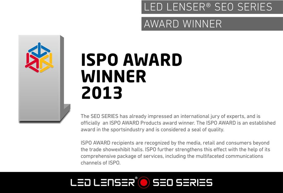 ISPO AWARD recipients are recognized by the media, retail and consumers beyond the trade showexhibit halls.