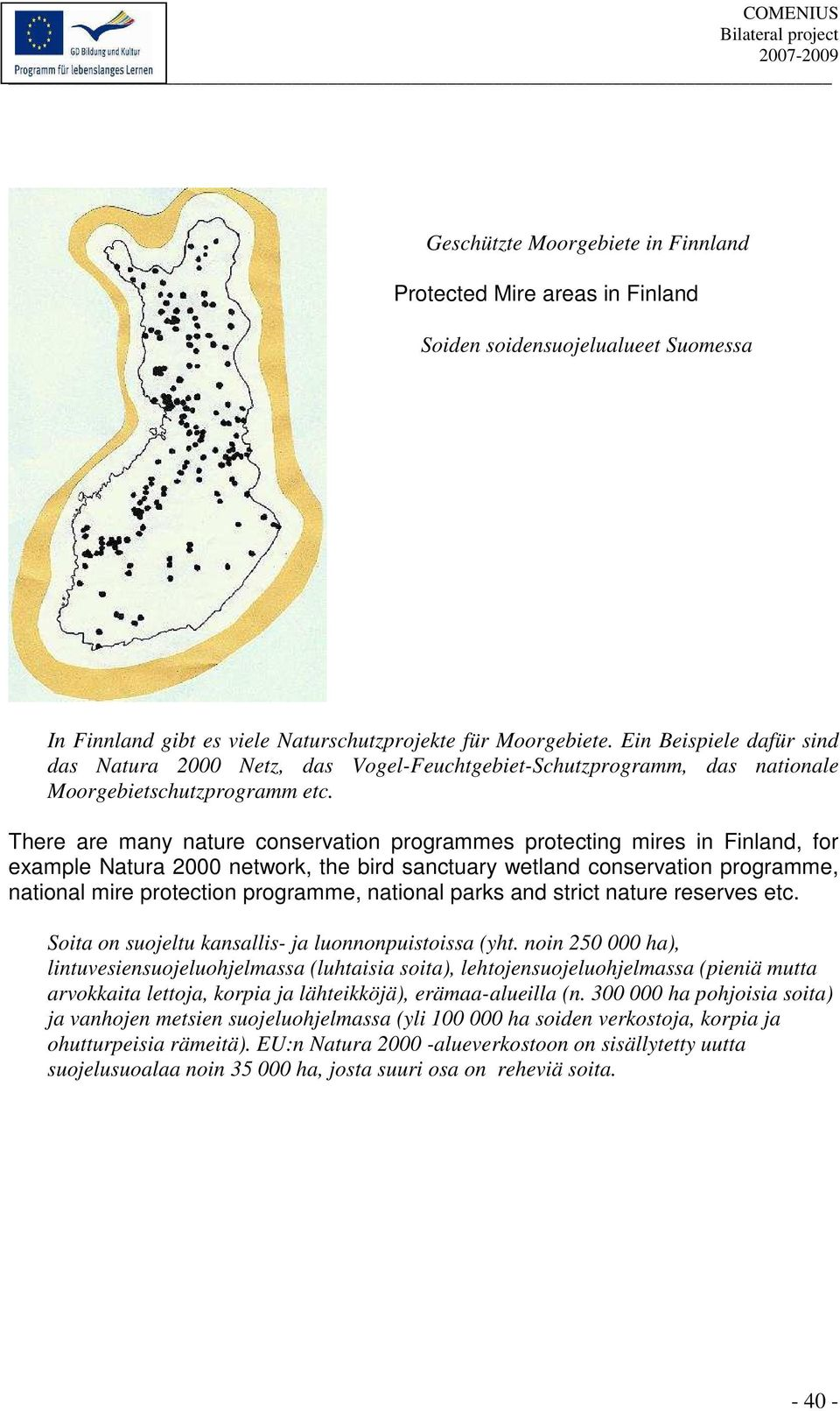 There are many nature conservation programmes protecting mires in Finland, for example Natura 2000 network, the bird sanctuary wetland conservation programme, national mire protection programme,