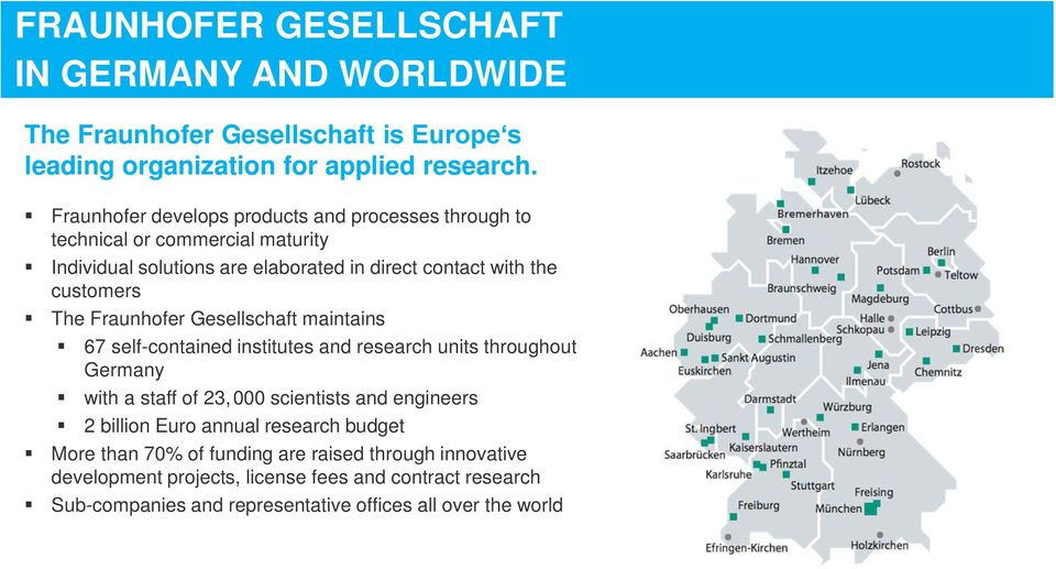 Fraunhofer Gesellschaft maintains 67 self-contained institutes and research units throughout Germany with a staff of 23, 000 scientists and engineers 2 billion