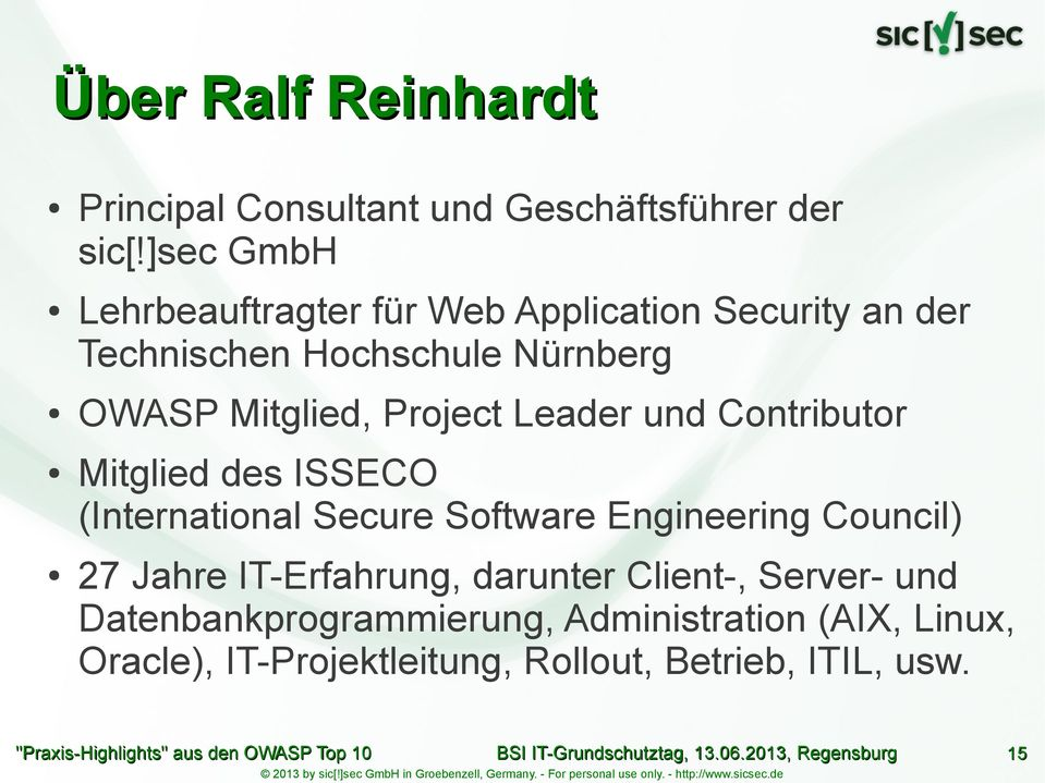 Project Leader und Contributor Mitglied des ISSECO (International Secure Software Engineering Council) 27 Jahre