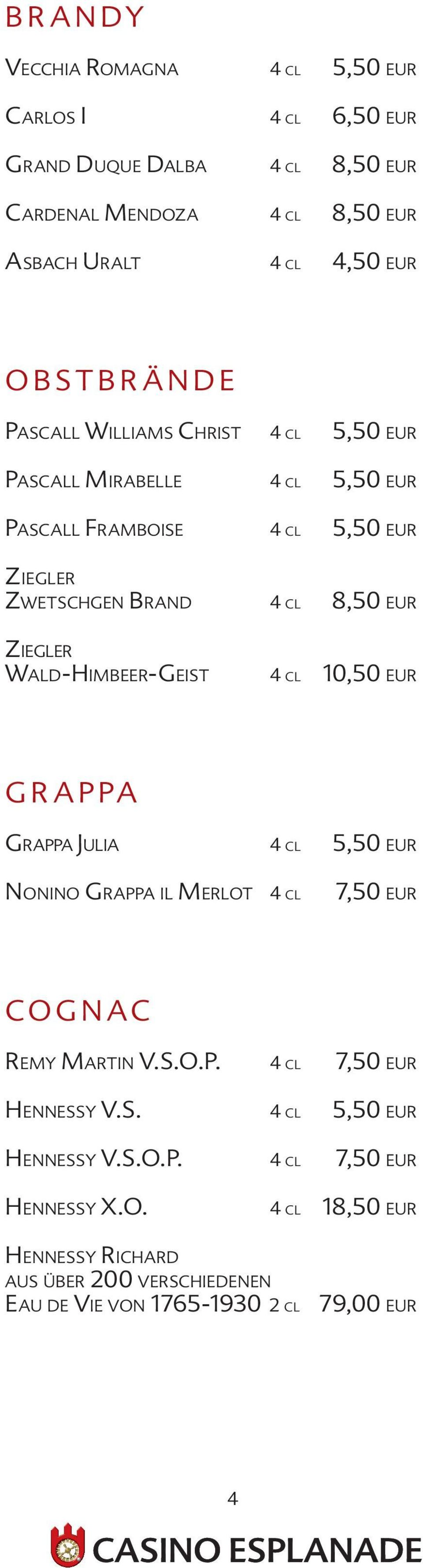 Ziegler Wald-Himbeer-Geist 4 cl GRAPPA Grappa Julia 4 cl 5,50 eur Nonino Grappa il Merlot 4 cl 7,50 eur COGNAC Remy Martin V.S.O.P. 4 cl 7,50 eur Hennessy V.