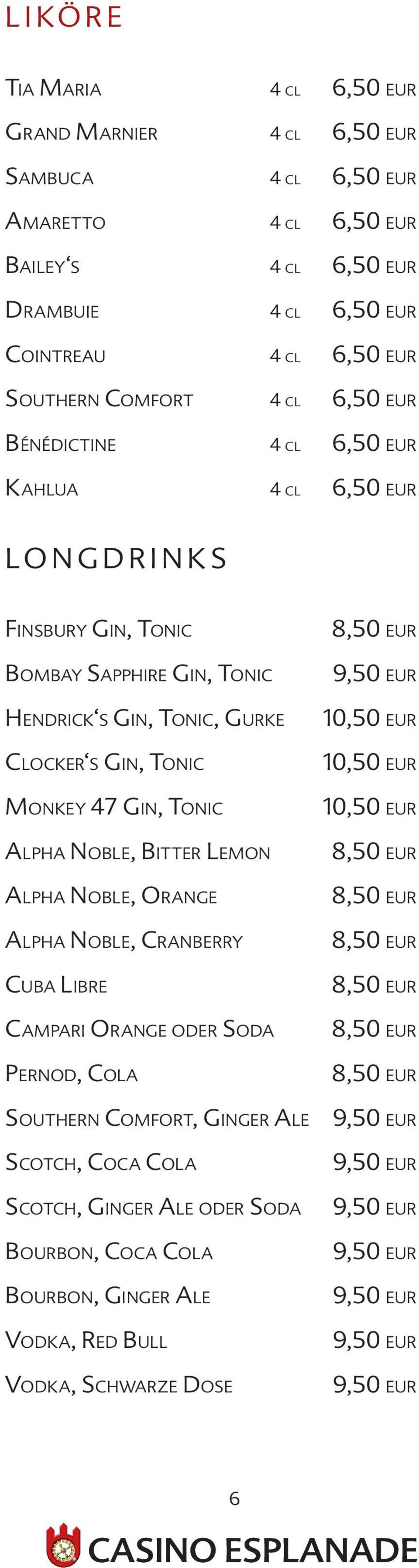 Gin, Tonic Monkey 47 Gin, Tonic Alpha Noble, Bitter Lemon Alpha Noble, Orange Alpha Noble, Cranberry Cuba Libre Campari Orange oder Soda Pernod, Cola Southern Comfort, Ginger Ale