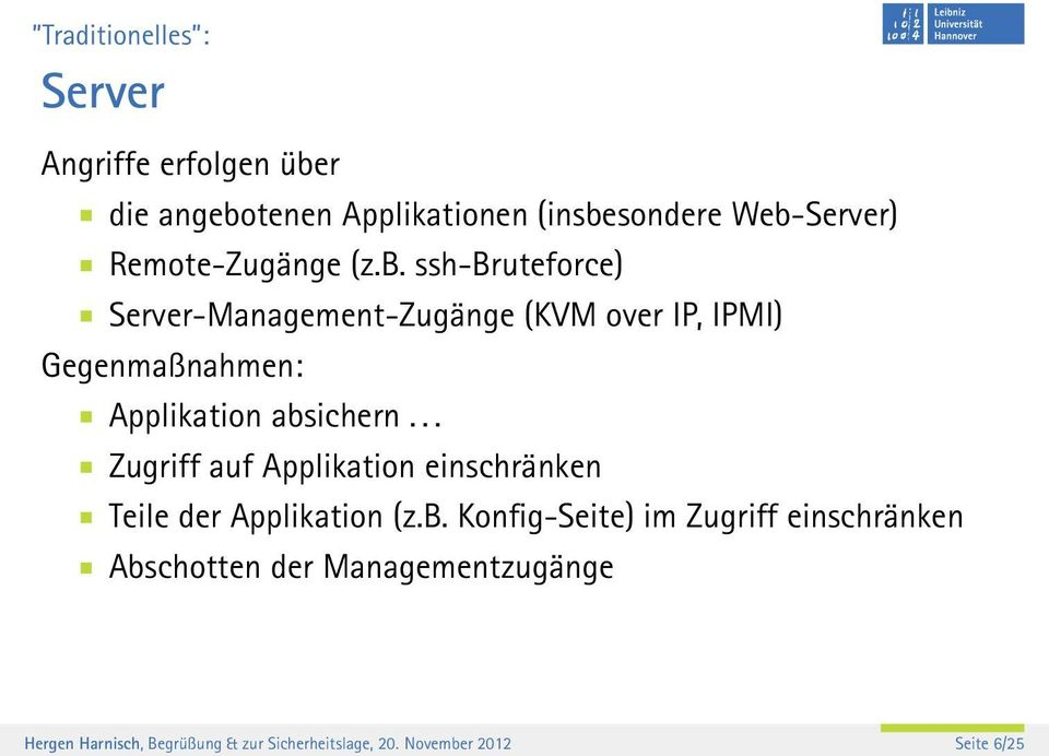 ssh Bruteforce) Server Management Zugänge (KVM over IP, IPMI) Gegenmaßnahmen: Applikation absichern.