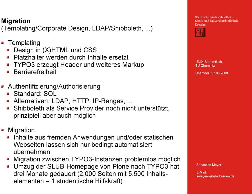 Authentifizierung/Authorisierung Standard: SQL Alternativen: LDAP, HTTP, IP-Ranges,.