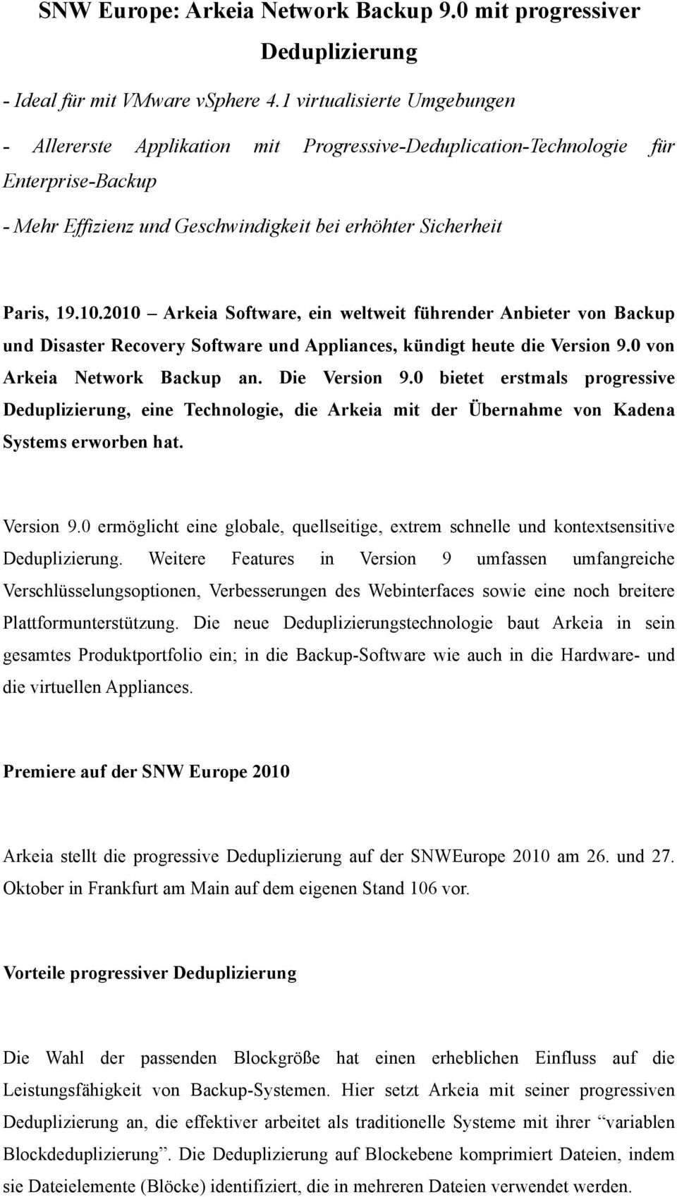 2010 Arkeia Software, ein weltweit führender Anbieter von Backup und Disaster Recovery Software und Appliances, kündigt heute die Version 9.0 von Arkeia Network Backup an. Die Version 9.