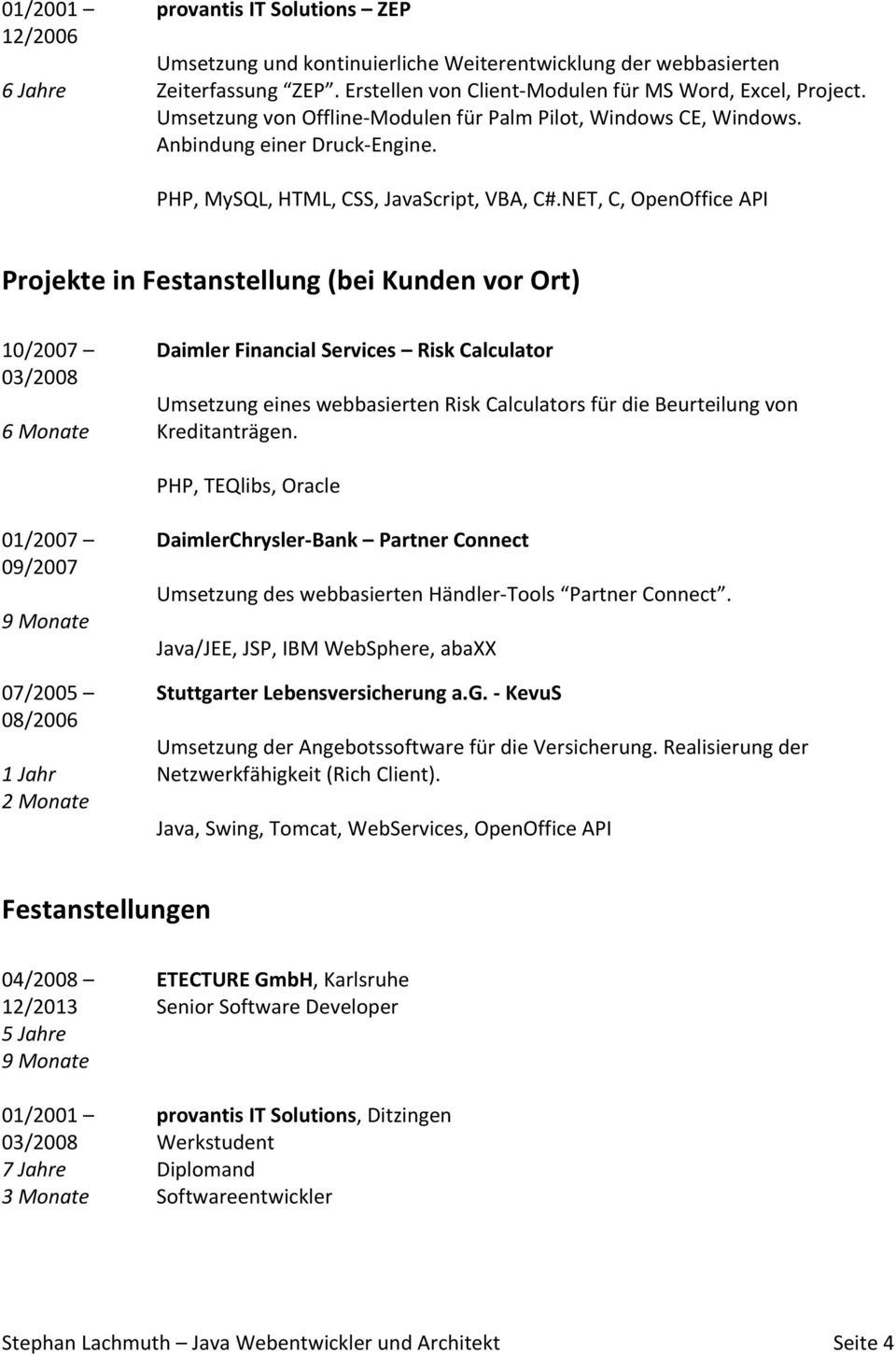 NET,C,OpenOfficeAPI Projekte$in$Festanstellung$bei$Kunden$vor$Ort)$ 10/2007 03/2008 6Monate$ Daimler$Financial$Services$ $Risk$Calculator$