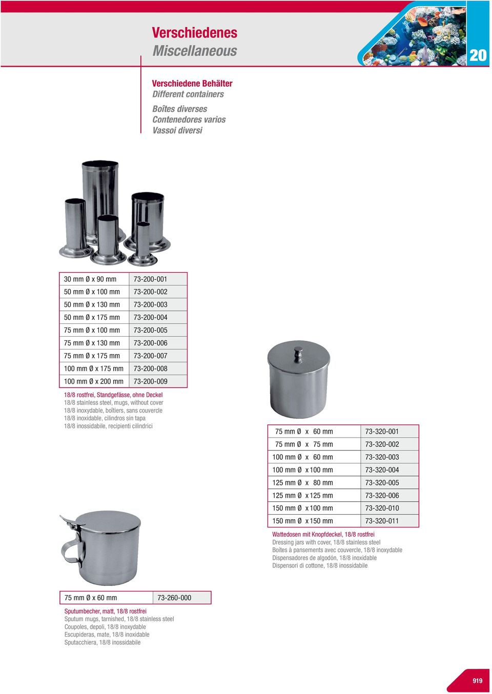 Deckel 18/8 stainless steel, mugs, without cover 18/8 inoxydable, boîtiers, sans couvercle 18/8 inoxidable, cilindros sin tapa 18/8 inossidabile, recipienti cilindrici 75 mm Ø x 60 mm 73-320-001 75