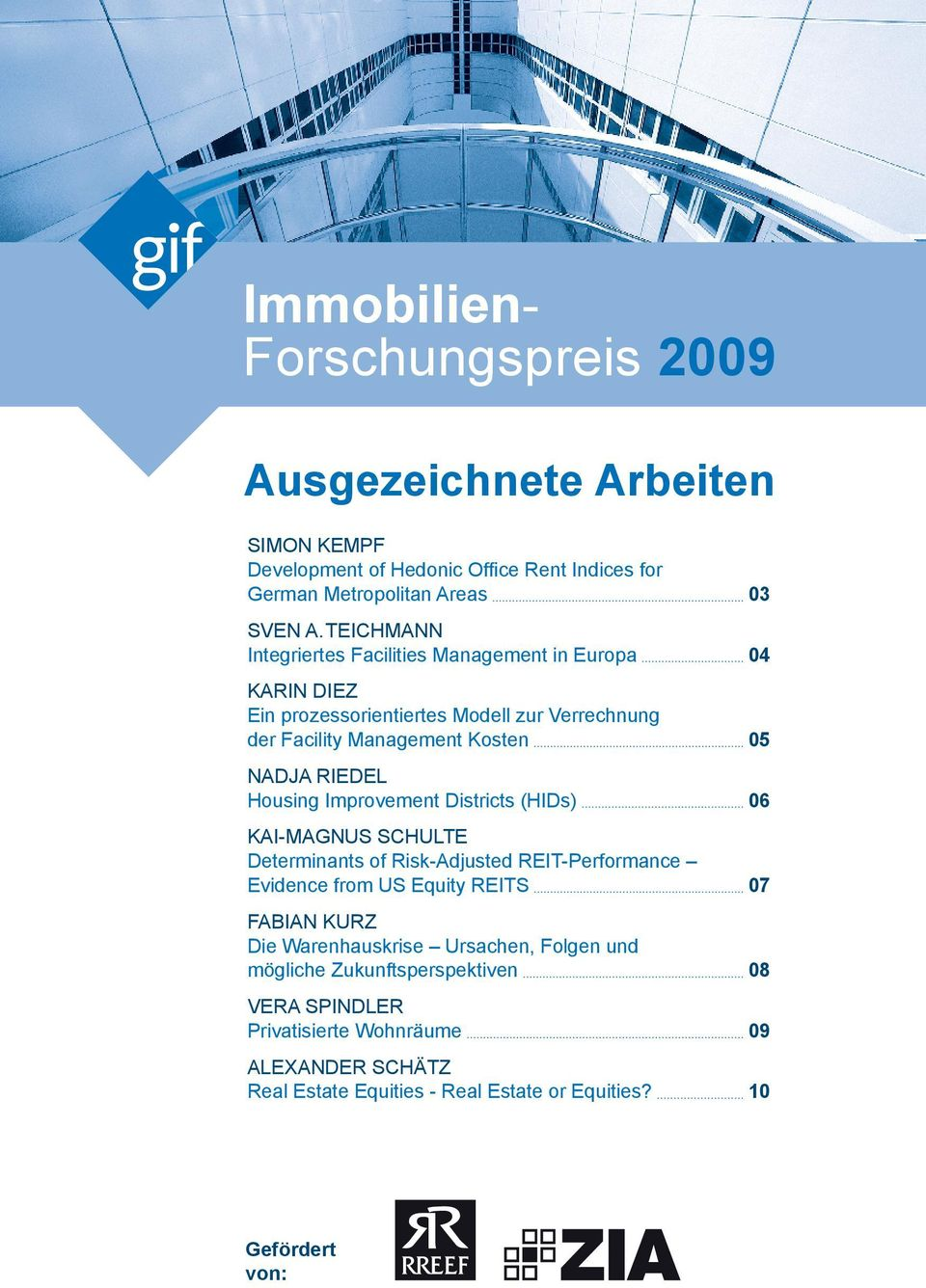 Housing Improvement Districts (HIDs) 06 KAI-MAGNUS SCHULTE Determinants of Risk-Adjusted REIT-Performance Evidence from US Equity REITS 07 FABIAN KURZ Die