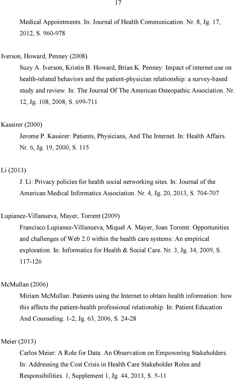108, 2008, S. 699-711 Kassirer (2000) Jerome P. Kassirer: Patients, Physicians, And The Internet. In: Health Affairs. Nr. 6, Jg. 19, 2000, S. 115 Li (2013) J.