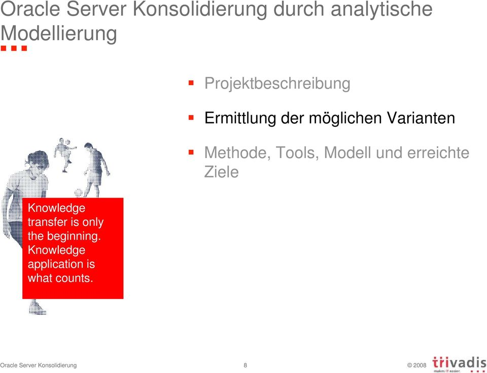 Tools, Modell und erreichte Ziele Knowledge transfer is only the