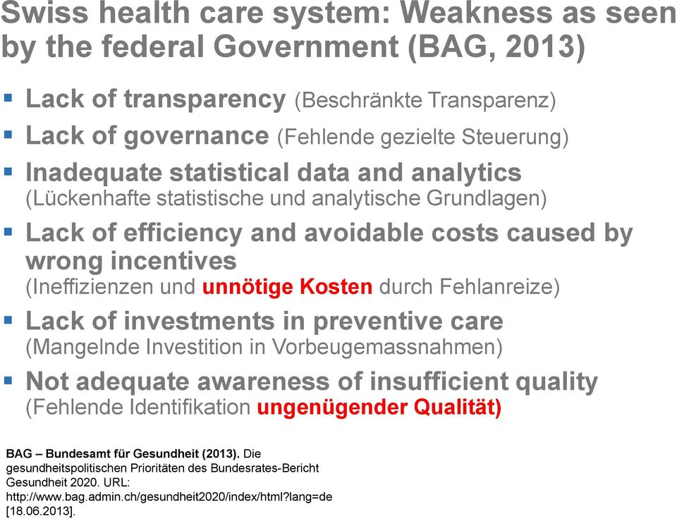 Fehlanreize) Lack of investments in preventive care (Mangelnde Investition in Vorbeugemassnahmen) Not adequate awareness of insufficient quality (Fehlende Identifikation ungenügender