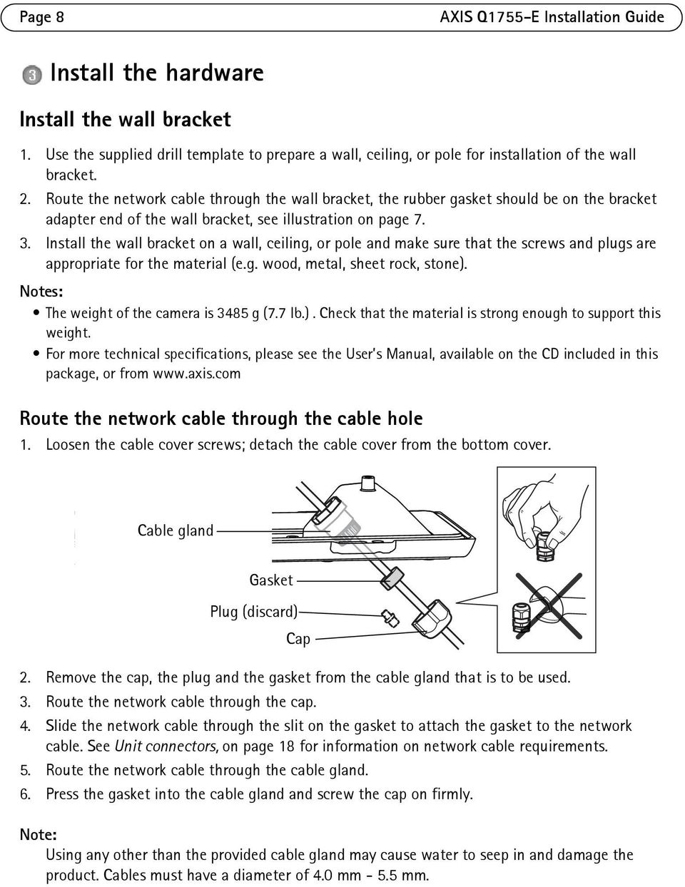 Install the wall bracket on a wall, ceiling, or pole and make sure that the screws and plugs are appropriate for the material (e.g. wood, metal, sheet rock, stone).