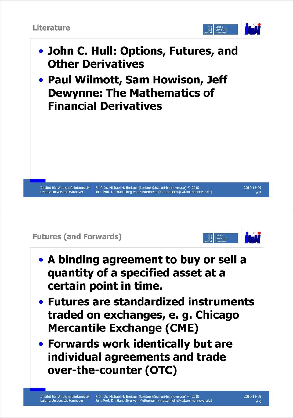 de) # 5 Futures (and Forwards) A binding agreement to buy or sell a quantity of a specified asset at a certain point in time.