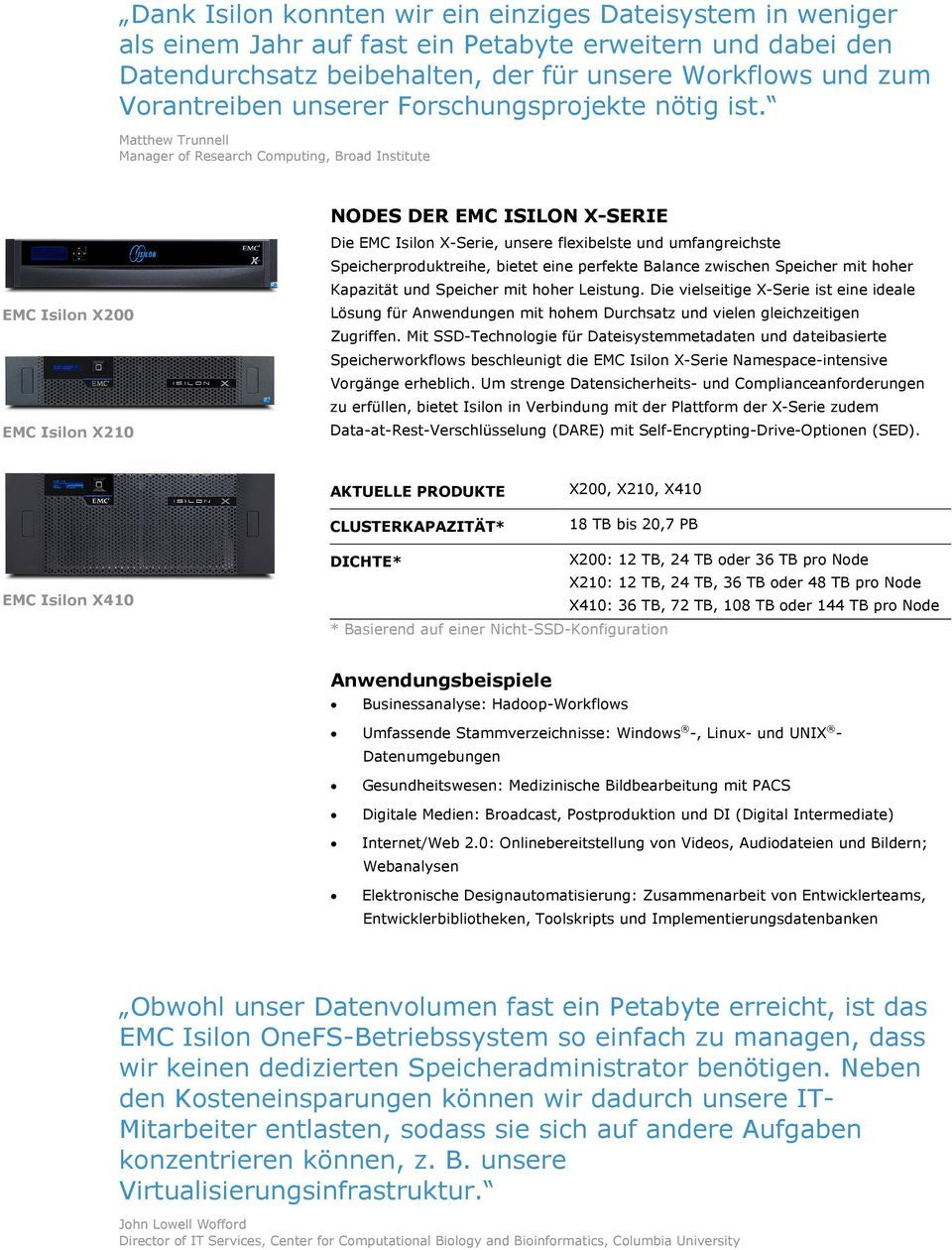 Matthew Trunnell Manager of Research Computing, Broad Institute EMC Isilon X200 EMC Isilon X210 NODES DER X-SERIE Die EMC Isilon X-Serie, unsere flexibelste und umfangreichste Speicherproduktreihe,
