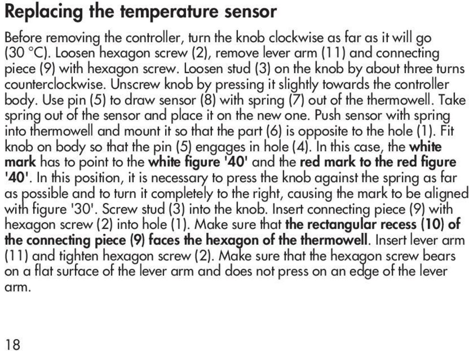 Unscrew knob by pressing it slightly towards the controller body. Use pin (5) to draw sensor (8) with spring (7) out of the thermowell. Take spring out of the sensor and place it on the new one.