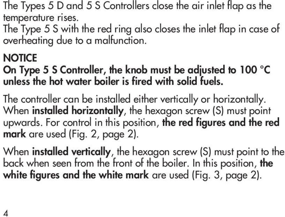 NOTICE On Type 5 S Controller, the knob must be adjusted to 100 C unless the hot water boiler is fired with solid fuels.
