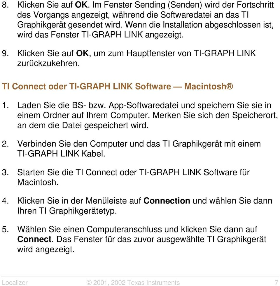 TI Connect oder TI-GRAPH LINK Software Macintosh 1. Laden Sie die BS- bzw. App-Softwaredatei und speichern Sie sie in einem Ordner auf Ihrem Computer.