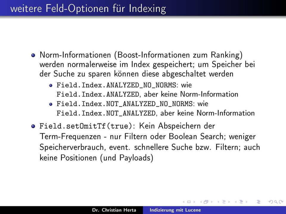 Index.NOT_ANALYZED_NO_NORMS: wie Field.Index.NOT_ANALYZED, aber keine Norm-Information Field.