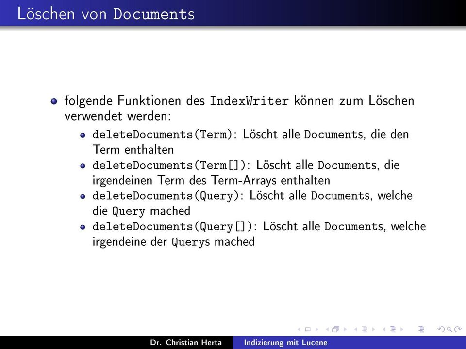alle Documents, die irgendeinen Term des Term-Arrays enthalten deletedocuments(query): Löscht alle