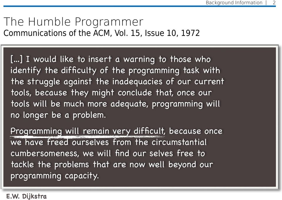 inadequacies of our current tools, because they might conclude that, once our tools will be much more adequate, programming will no longer be a problem.