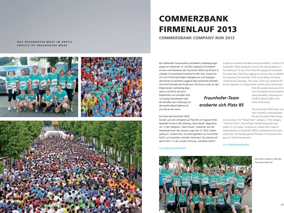 the evening of 10 July 2013 at the 6th Leipzig Commerzbank Fraunhofer MOEZ employees went to the starting blocks on Leipziger Commerzbank Firmenlauf an den Start. Zusammen Company Race.