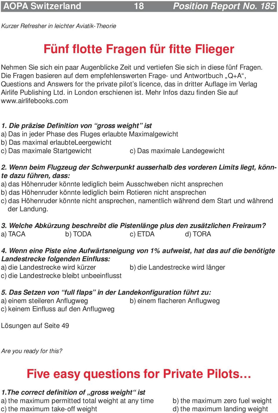 Die Fragen basieren auf dem empfehlenswerten Frage- und Antwortbuch Q+A, Questions and Answers for the private pilot s licence, das in dritter Auflage im Verlag Airlife Publishing Ltd.