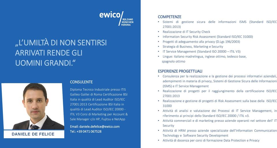 qualità di Lead Auditor ISO/IEC 20000 - ITIL V3 Corsi di Marketing per Account & Sale Manager c/o HP, Fujitsu e NetApp Email: daniele.defelice@ewico.com Tel.