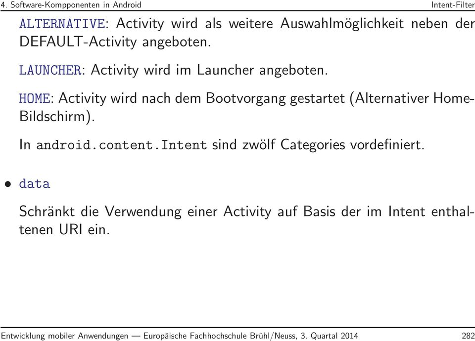 HOME: Activity wird nach dem Bootvorgang gestartet (Alternativer Home- Bildschirm). In android.content.
