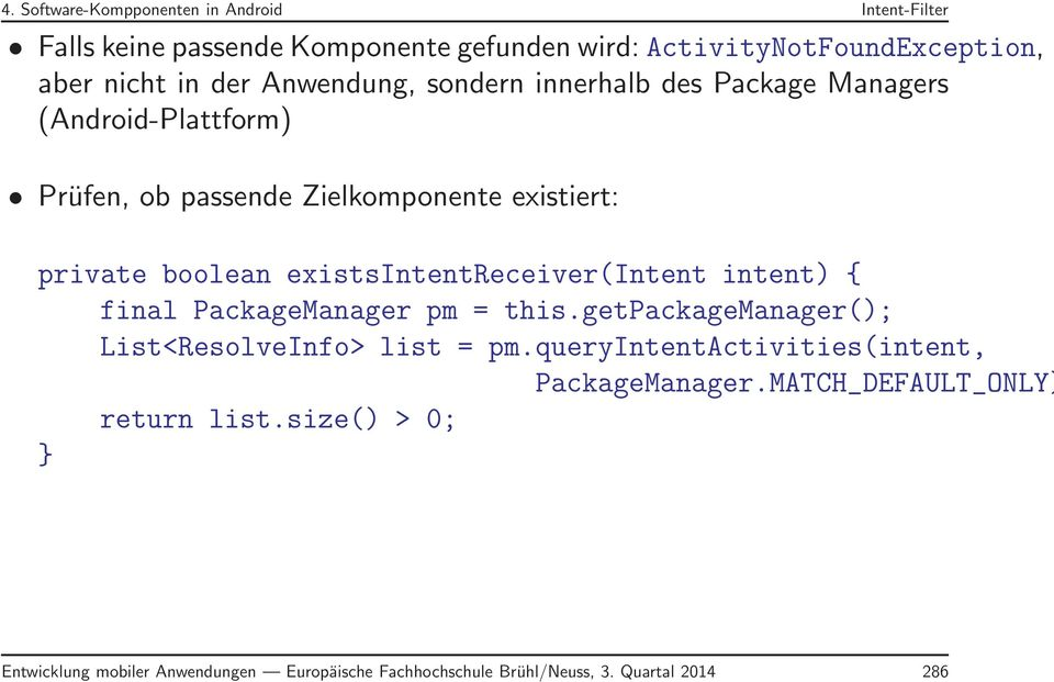 existsintentreceiver(intent intent) { final PackageManager pm = this.getpackagemanager(); List<ResolveInfo> list = pm.