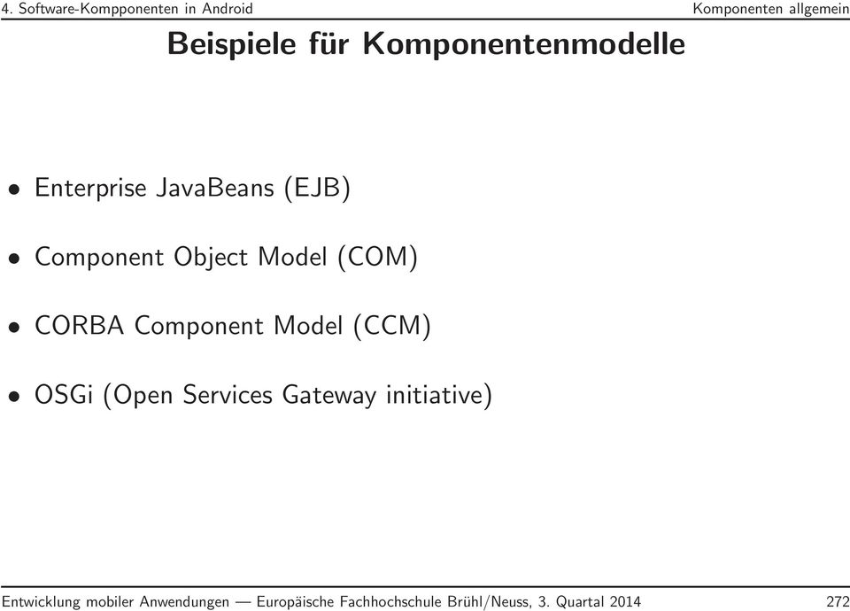 CORBA Component Model (CCM) OSGi (Open Services Gateway initiative)