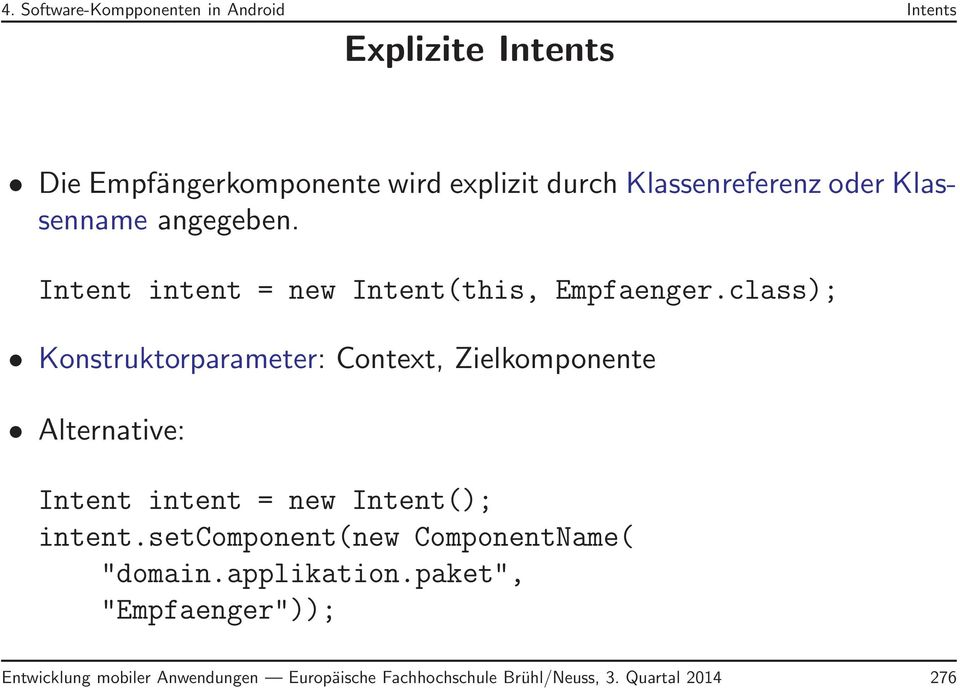 class); Konstruktorparameter: Context, Zielkomponente Alternative: Intent intent = new Intent(); intent.