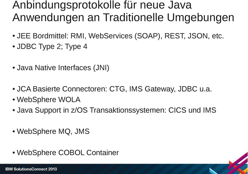JDBC Type 2; Type 4 Java Native Interfaces (JNI) JCA Basierte Connectoren: CTG, IMS