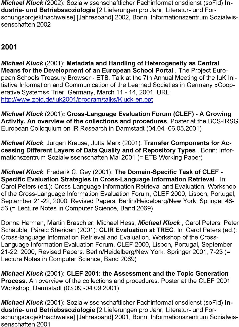Talk at the 7th Annual Meeting of the IuK Initiative Information and Communication of the Learned Societies in Germany»Cooperative Systems«Trier, Germany, March 11-14, 2001; URL: http://www.zpid.